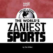The World's Zaniest Sports